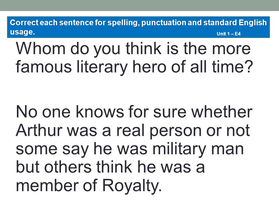 Whom do you think is the more famous literary hero of all time? No one knows for sure whether Arthur was a real person or not some say he was military
