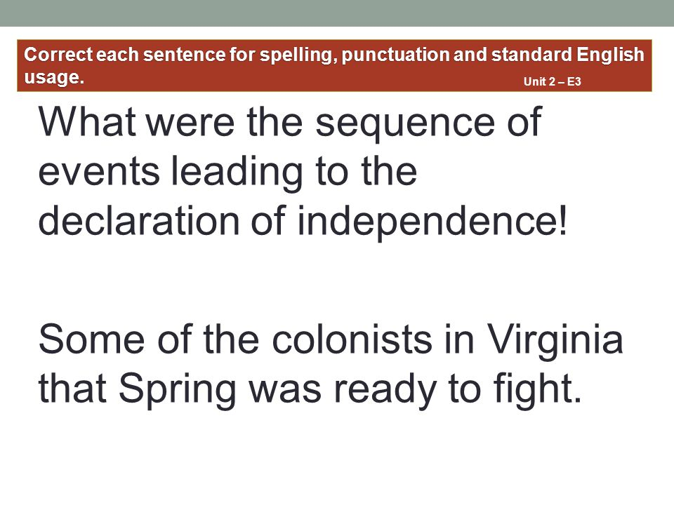 What were the sequence of events leading to the declaration of independence! Some of the colonists in Virginia that Spring was ready to fight. Correct