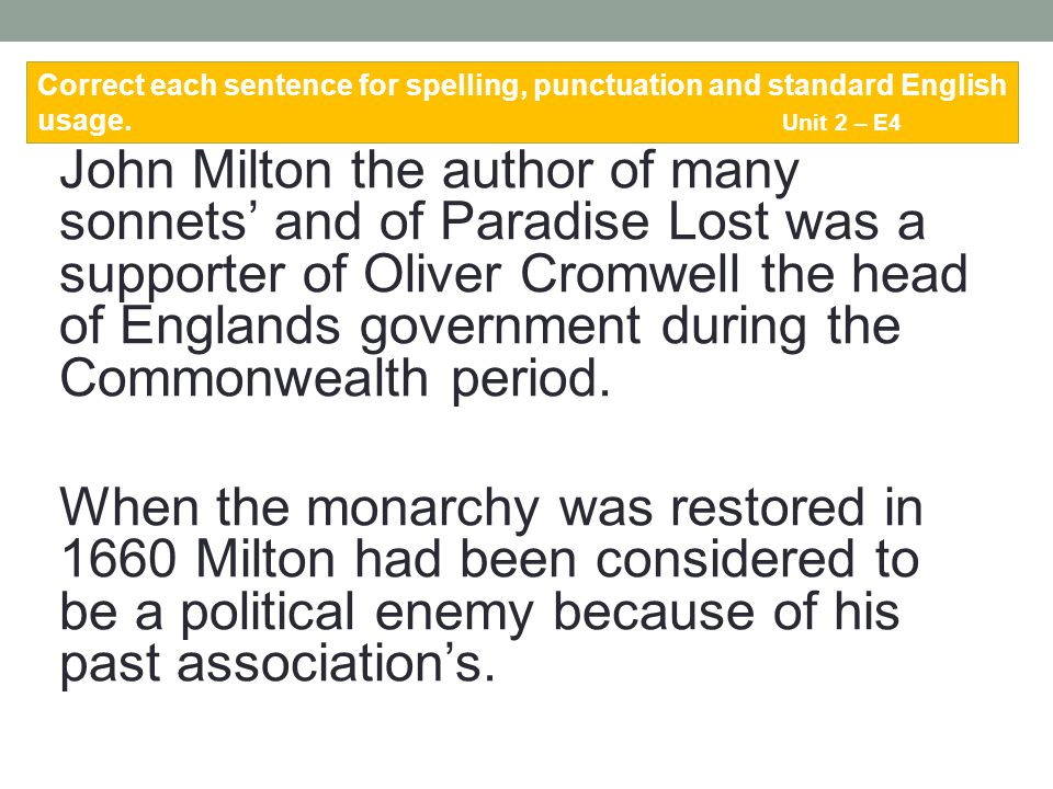 John Milton the author of many sonnets' and of Paradise Lost was a supporter of Oliver Cromwell the head of Englands government during the Commonwealt