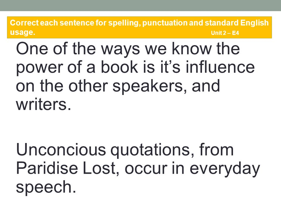 One of the ways we know the power of a book is it's influence on the other speakers, and writers. Unconcious quotations, from Paridise Lost, occur in