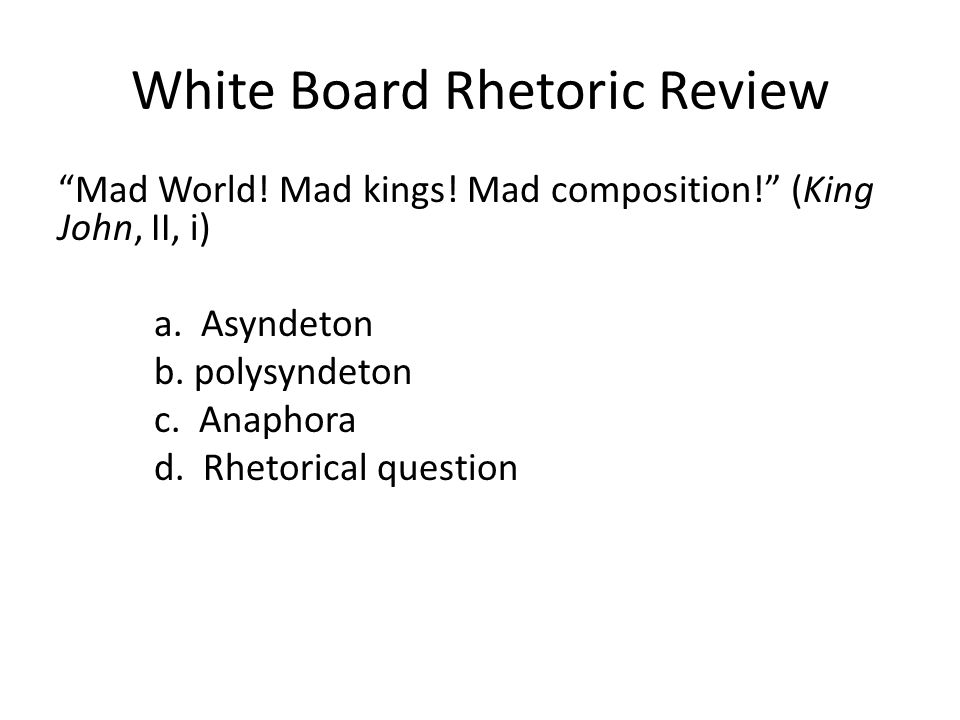 White Board Rhetoric Review Mad World.Mad kings.