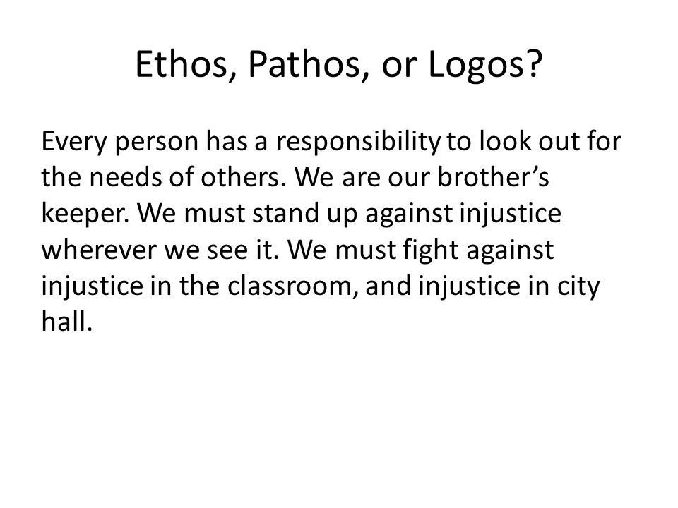 Ethos, Pathos, or Logos.Every person has a responsibility to look out for the needs of others.