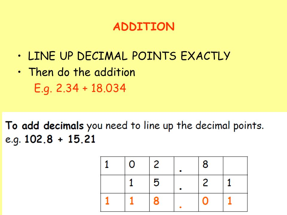 10 ADDITION LINE UP DECIMAL POINTS EXACTLY Then do the addition E.g. 2.34 + 18.034