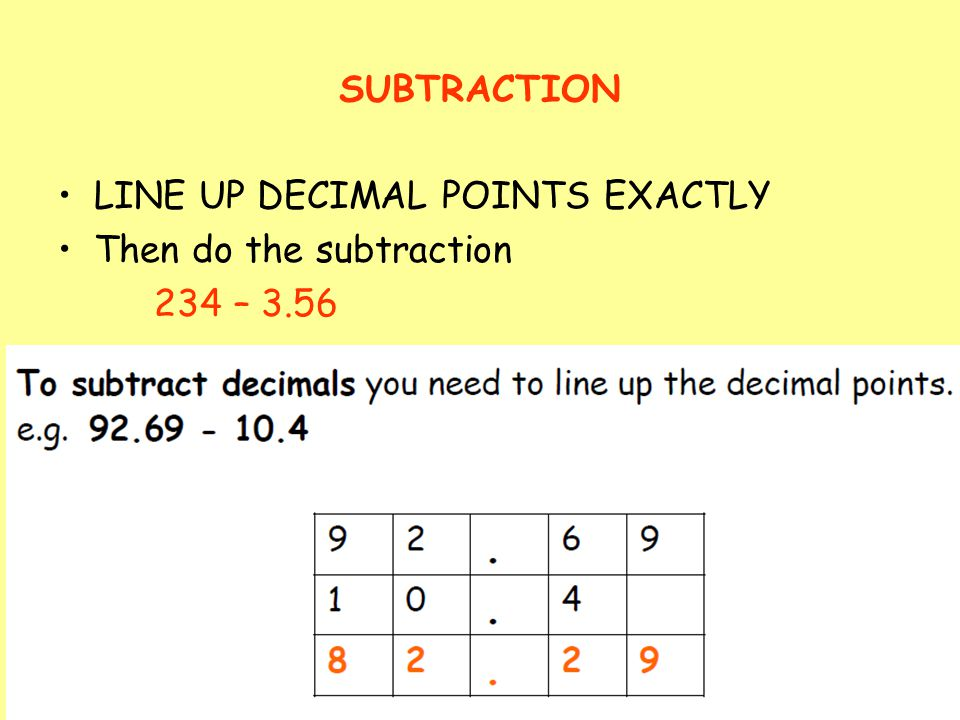 11 SUBTRACTION LINE UP DECIMAL POINTS EXACTLY Then do the subtraction 234 – 3.56