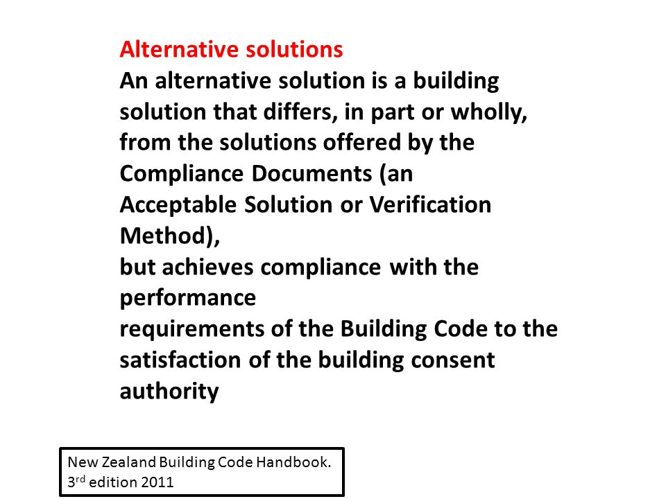 Alternative solutions An alternative solution is a building solution that differs, in part or wholly, from the solutions offered by the Compliance Doc