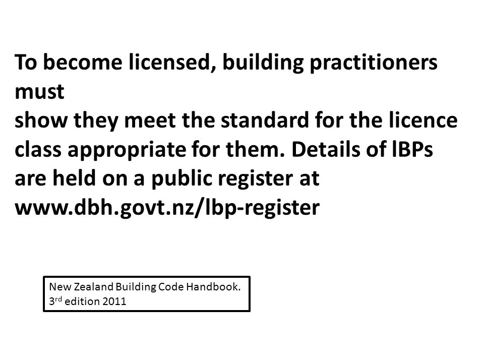 To become licensed, building practitioners must show they meet the standard for the licence class appropriate for them. Details of lBPs are held on a