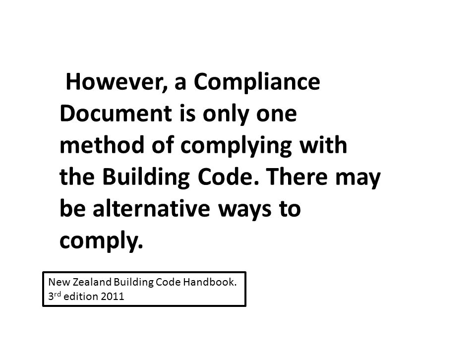 However, a Compliance Document is only one method of complying with the Building Code. There may be alternative ways to comply. New Zealand Building C