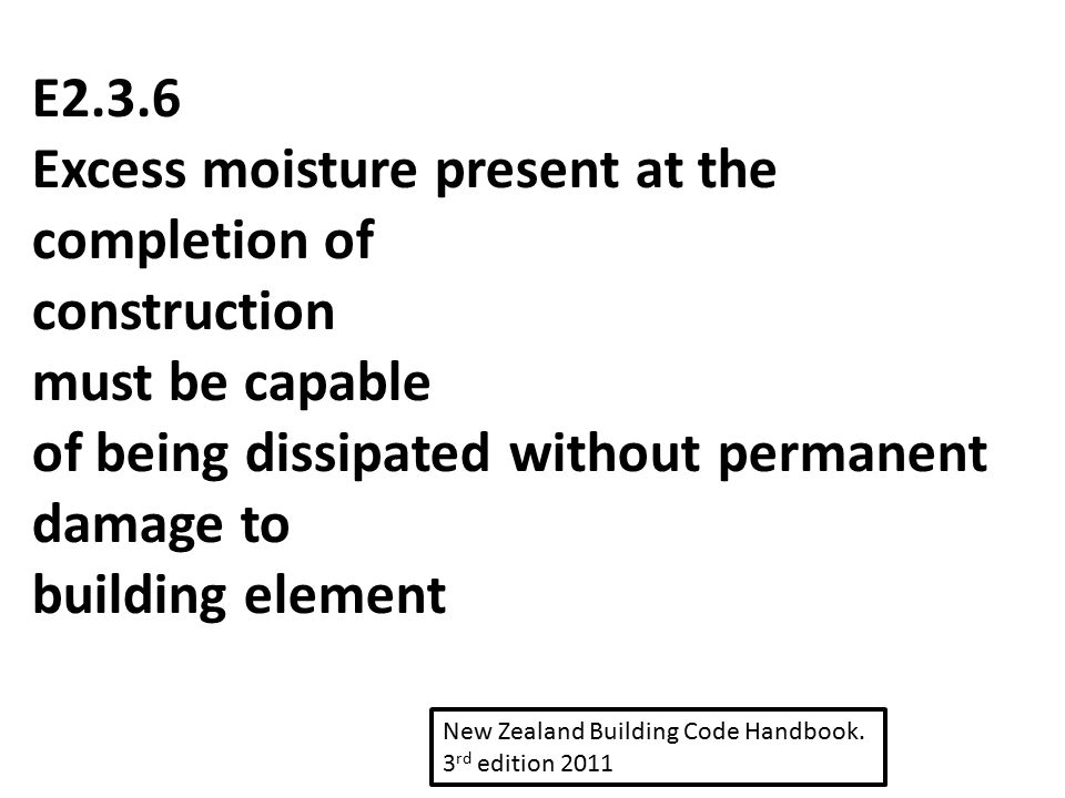 E2.3.6 Excess moisture present at the completion of construction must be capable of being dissipated without permanent damage to building element New
