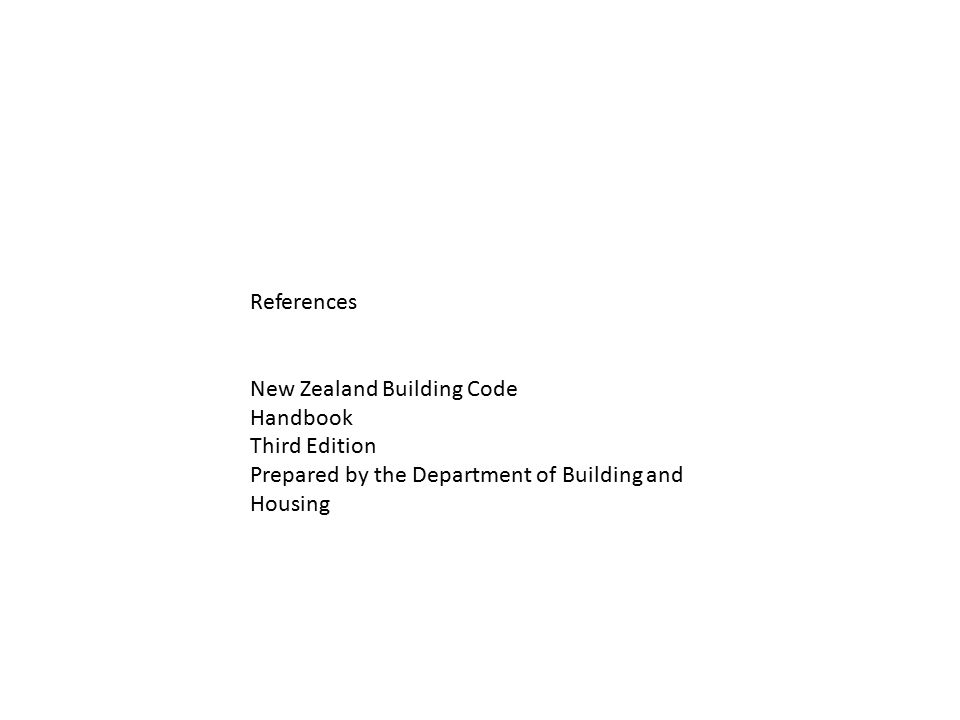 References New Zealand Building Code Handbook Third Edition Prepared by the Department of Building and Housing