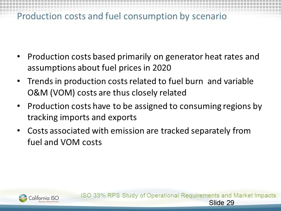 Slide 29 Production costs and fuel consumption by scenario Production costs based primarily on generator heat rates and assumptions about fuel prices