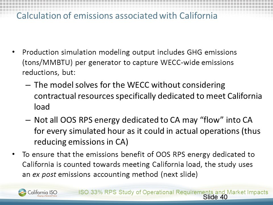 Slide 40 Calculation of emissions associated with California Production simulation modeling output includes GHG emissions (tons/MMBTU) per generator t