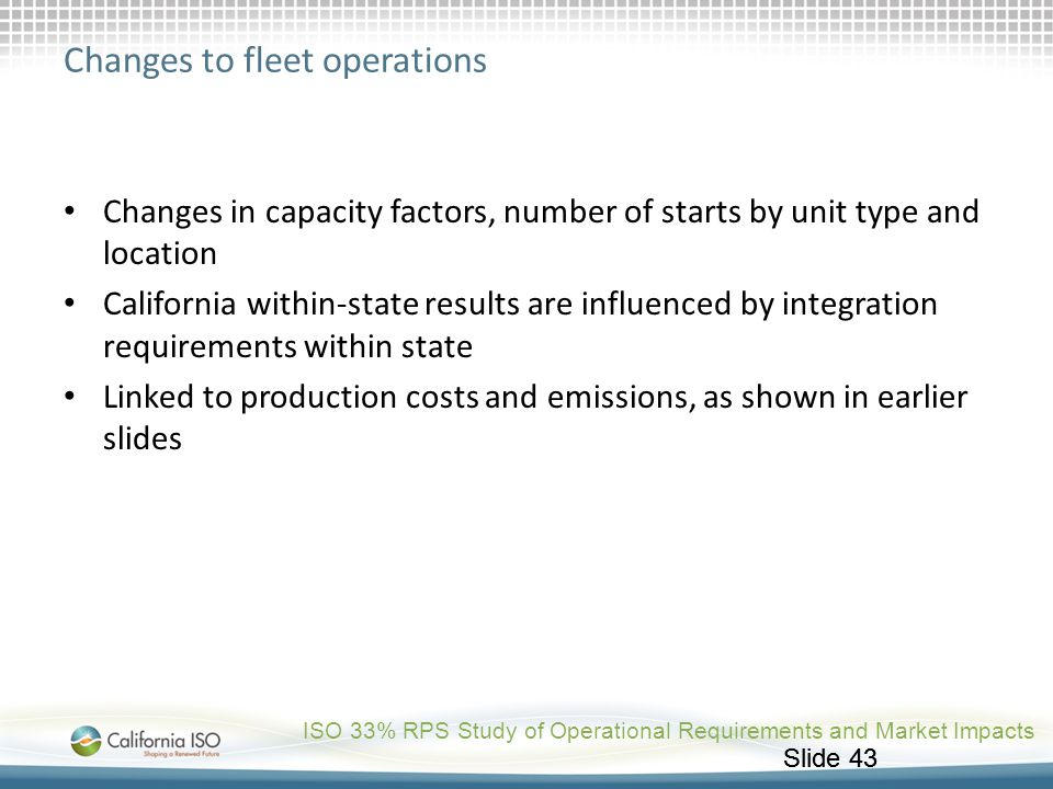 Slide 43 Changes to fleet operations Changes in capacity factors, number of starts by unit type and location California within-state results are influ