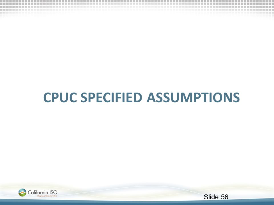 Slide 56 CPUC SPECIFIED ASSUMPTIONS