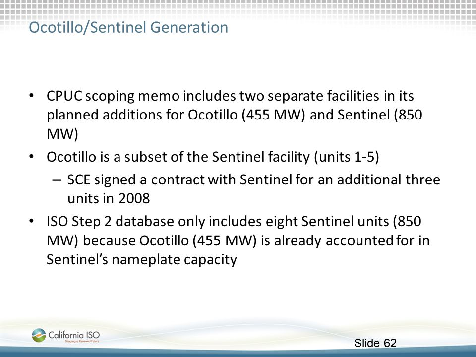 Slide 62 Ocotillo/Sentinel Generation CPUC scoping memo includes two separate facilities in its planned additions for Ocotillo (455 MW) and Sentinel (