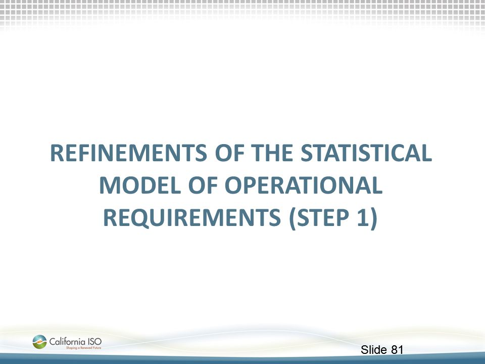 Slide 81 REFINEMENTS OF THE STATISTICAL MODEL OF OPERATIONAL REQUIREMENTS (STEP 1)