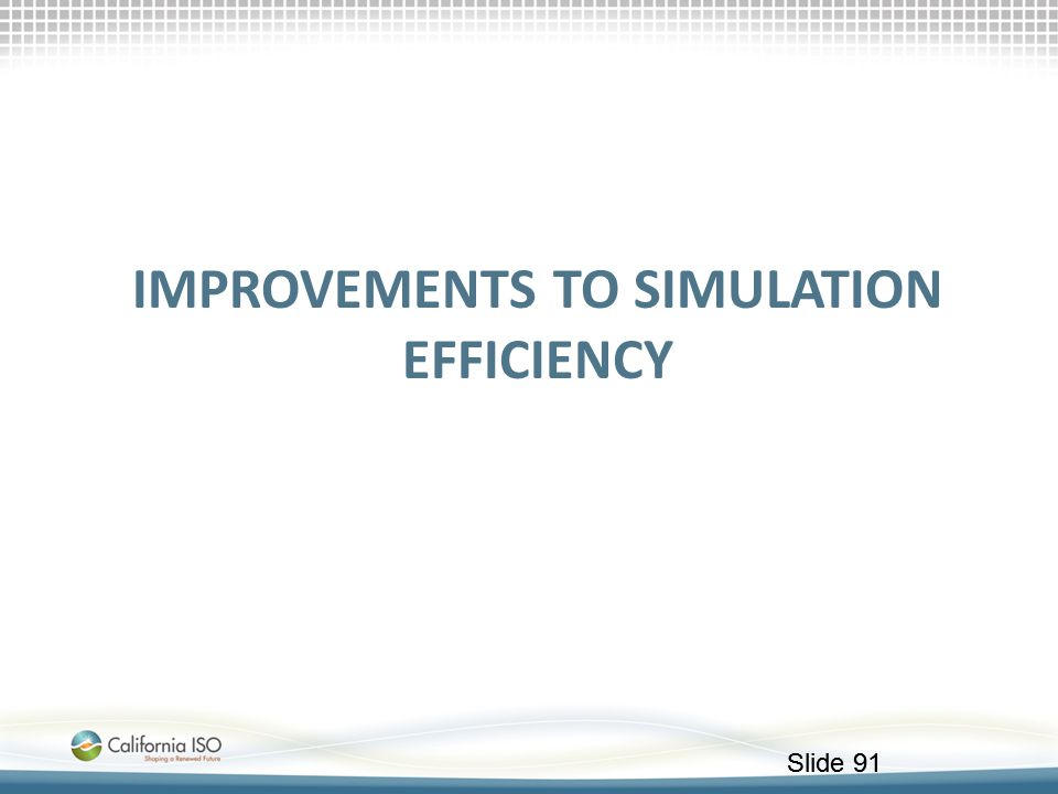 Slide 91 IMPROVEMENTS TO SIMULATION EFFICIENCY