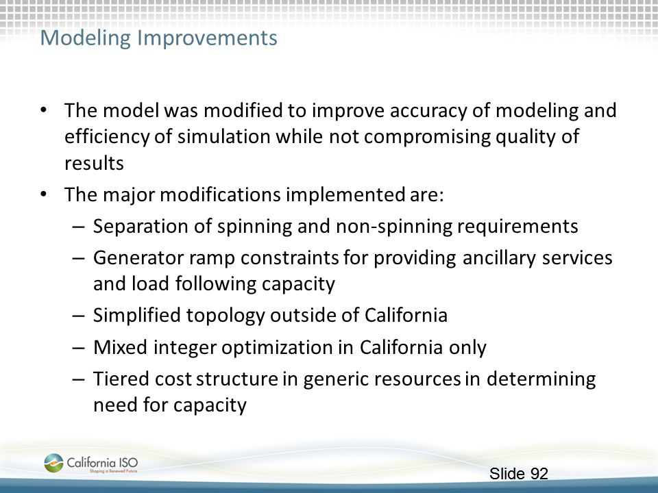 Slide 92 Modeling Improvements The model was modified to improve accuracy of modeling and efficiency of simulation while not compromising quality of r