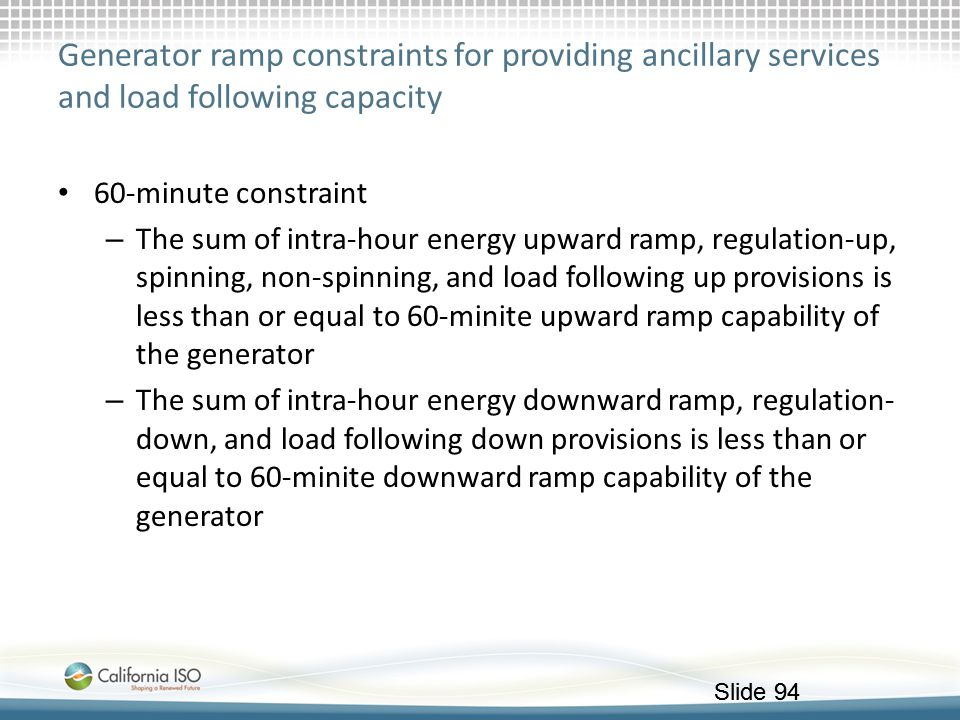 Slide 94 Generator ramp constraints for providing ancillary services and load following capacity 60-minute constraint – The sum of intra-hour energy u
