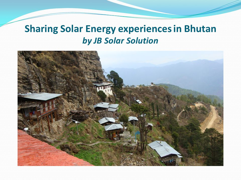 Bhutan is blessed with natural resources White petrol ( Hydro potential) Green Petrol ( Renewable forest resources) Rich flora & Fauna, culture ( Tourism) Sunny Winters ( Rich in solar energy)