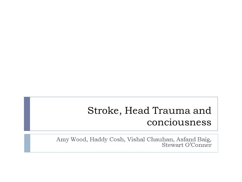 Stroke, Head Trauma and conciousness Amy Wood, Haddy Cosh, Vishal Chauhan, Asfand Baig, Stewart O'Conner