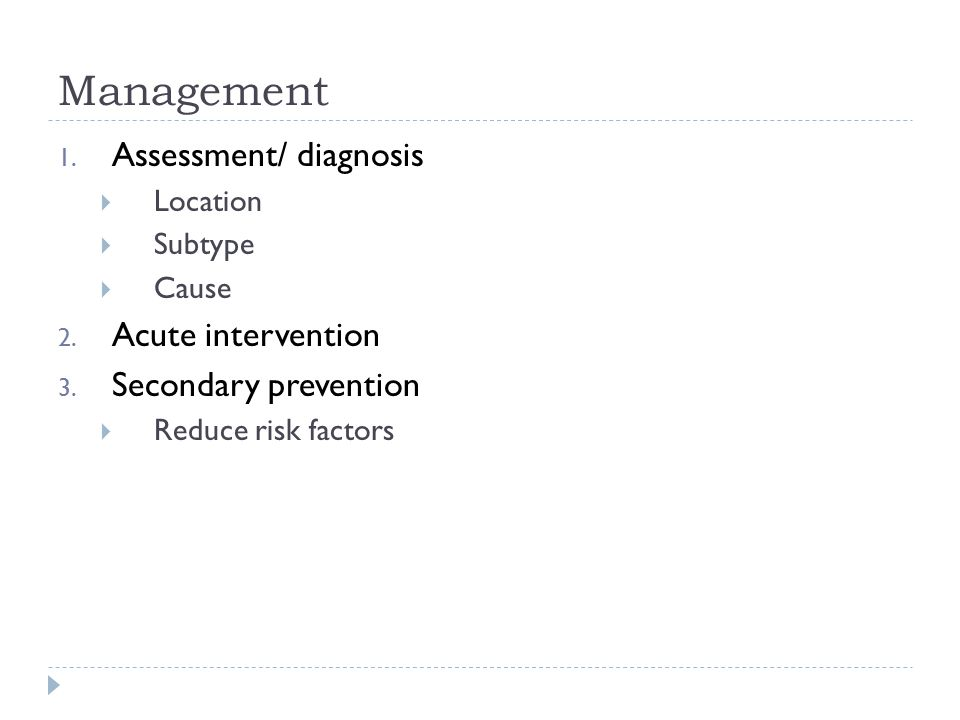 Management 1. Assessment/ diagnosis  Location  Subtype  Cause 2.