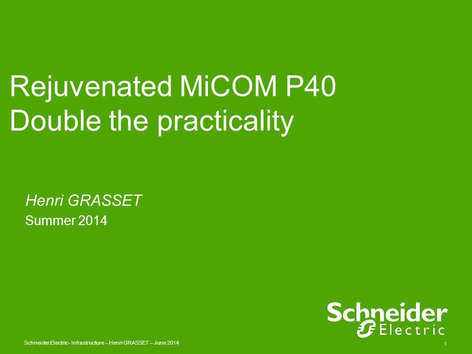 Schneider Electric 1 - Infrastructure – Henri GRASSET – June 2014 Rejuvenated MiCOM P40 Double the practicality Henri GRASSET Summer 2014