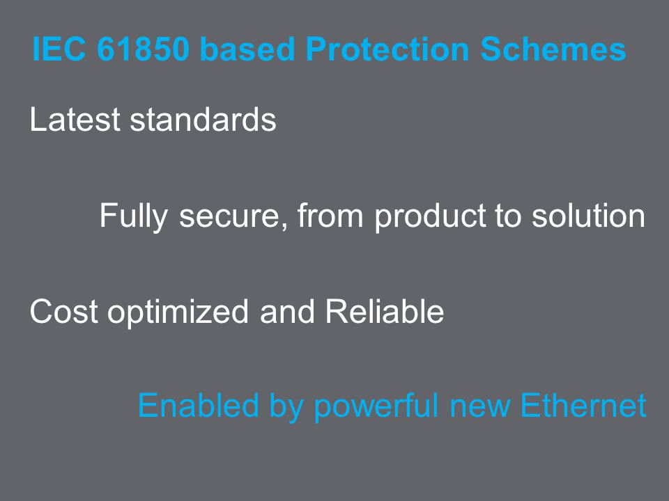 Schneider Electric 3 - Infrastructure – Henri GRASSET – June 2014 IEC 61850 based Protection Schemes Latest standards Fully secure, from product to solution Cost optimized and Reliable Enabled by powerful new Ethernet