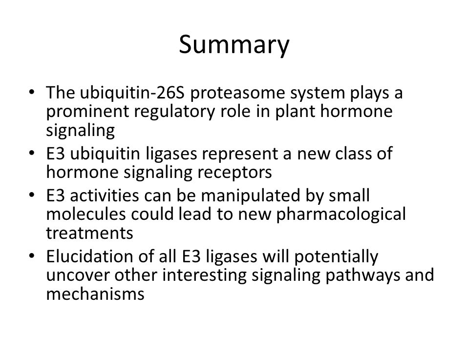 Summary The ubiquitin-26S proteasome system plays a prominent regulatory role in plant hormone signaling E3 ubiquitin ligases represent a new class of hormone signaling receptors E3 activities can be manipulated by small molecules could lead to new pharmacological treatments Elucidation of all E3 ligases will potentially uncover other interesting signaling pathways and mechanisms
