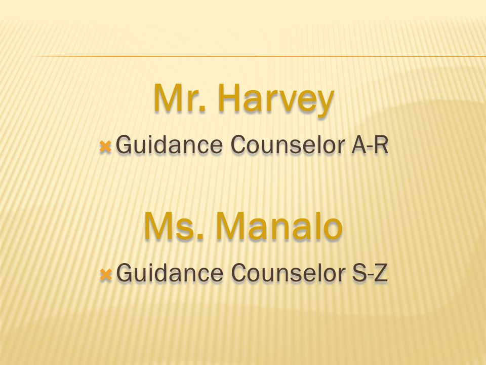 Mr. Harvey  Guidance Counselor A-R Ms. Manalo  Guidance Counselor S-Z Mr. Harvey  Guidance Counselor A-R Ms. Manalo  Guidance Counselor S-Z