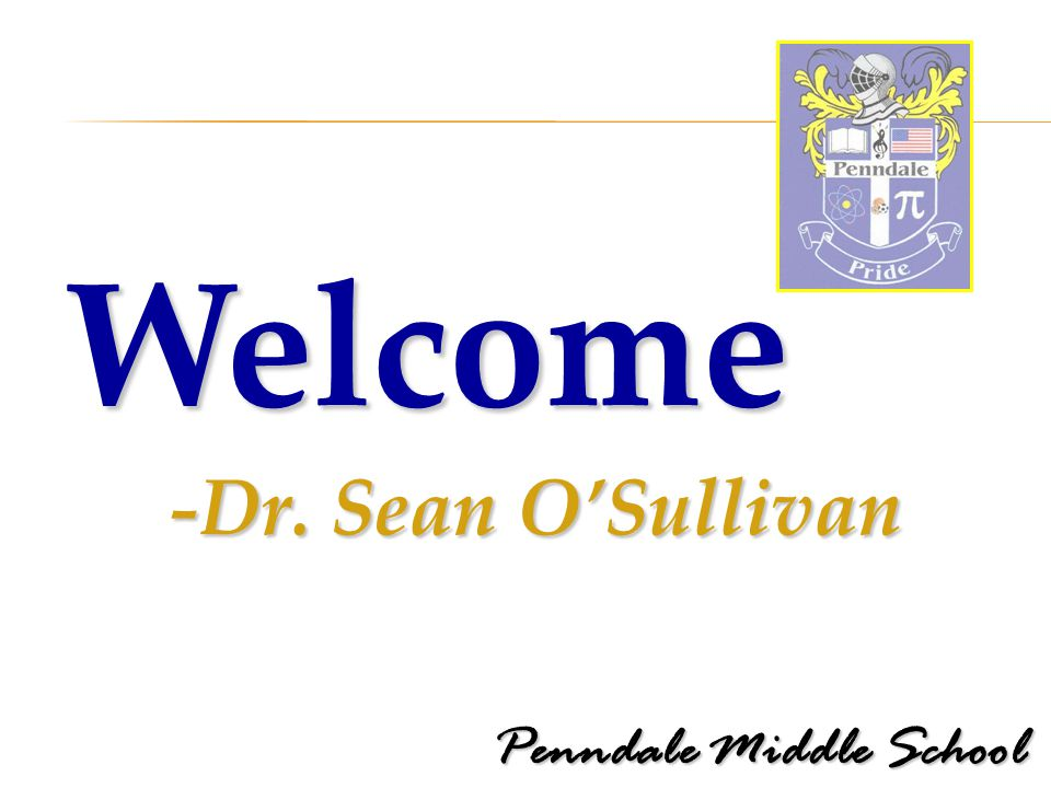 Penndale Middle School Welcome -Dr. Sean O'Sullivan -Dr. Sean O'Sullivan
