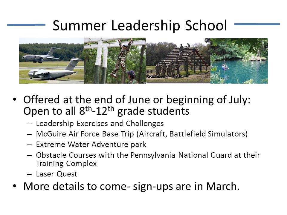 Offered at the end of June or beginning of July: Open to all 8 th -12 th grade students – Leadership Exercises and Challenges – McGuire Air Force Base