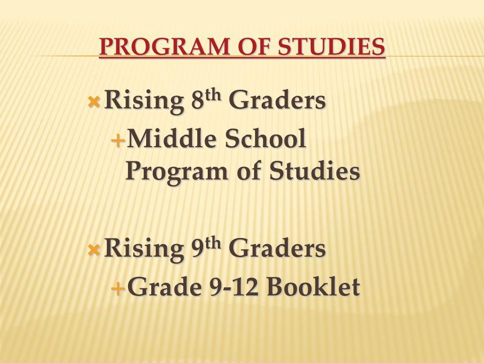 PROGRAM OF STUDIES PROGRAM OF STUDIES  Rising 8 th Graders  Middle School Program of Studies  Rising 9 th Graders  Grade 9-12 Booklet