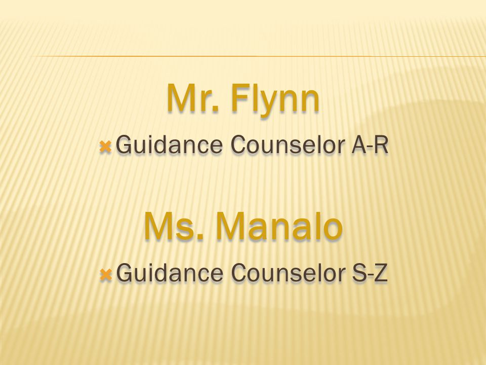 Mr. Flynn  Guidance Counselor A-R Ms. Manalo  Guidance Counselor S-Z Mr. Flynn  Guidance Counselor A-R Ms. Manalo  Guidance Counselor S-Z