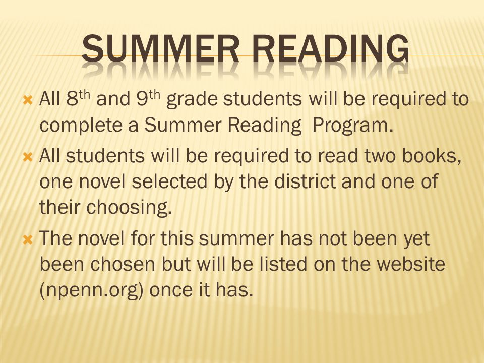  All 8 th and 9 th grade students will be required to complete a Summer Reading Program.