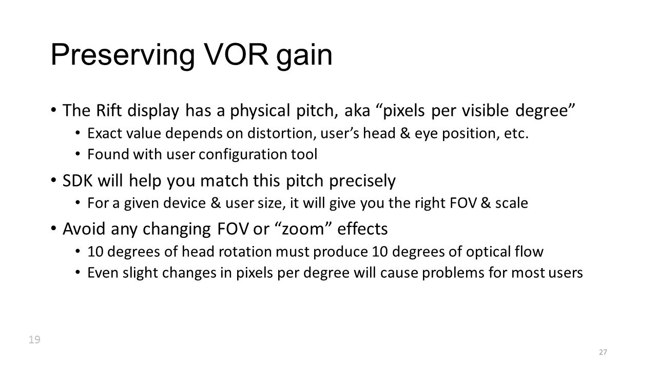 The Rift display has a physical pitch, aka pixels per visible degree Exact value depends on distortion, user's head & eye position, etc.