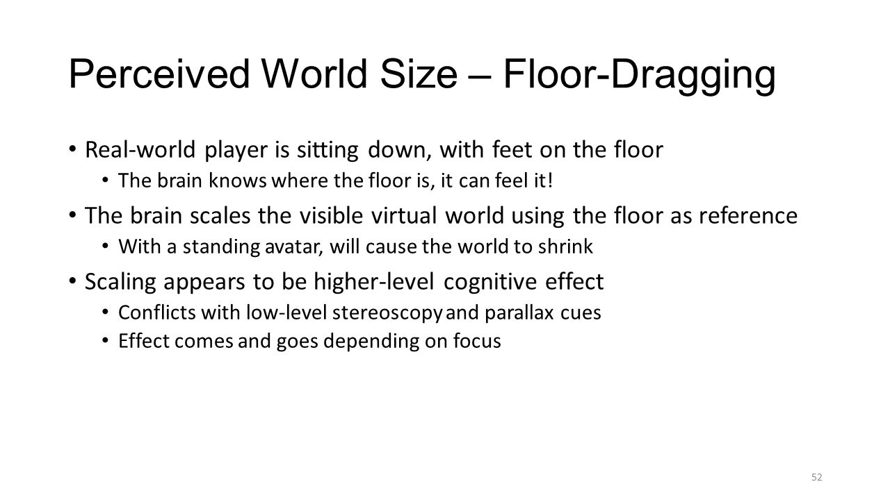 52 Perceived World Size – Floor-Dragging Real-world player is sitting down, with feet on the floor The brain knows where the floor is, it can feel it.
