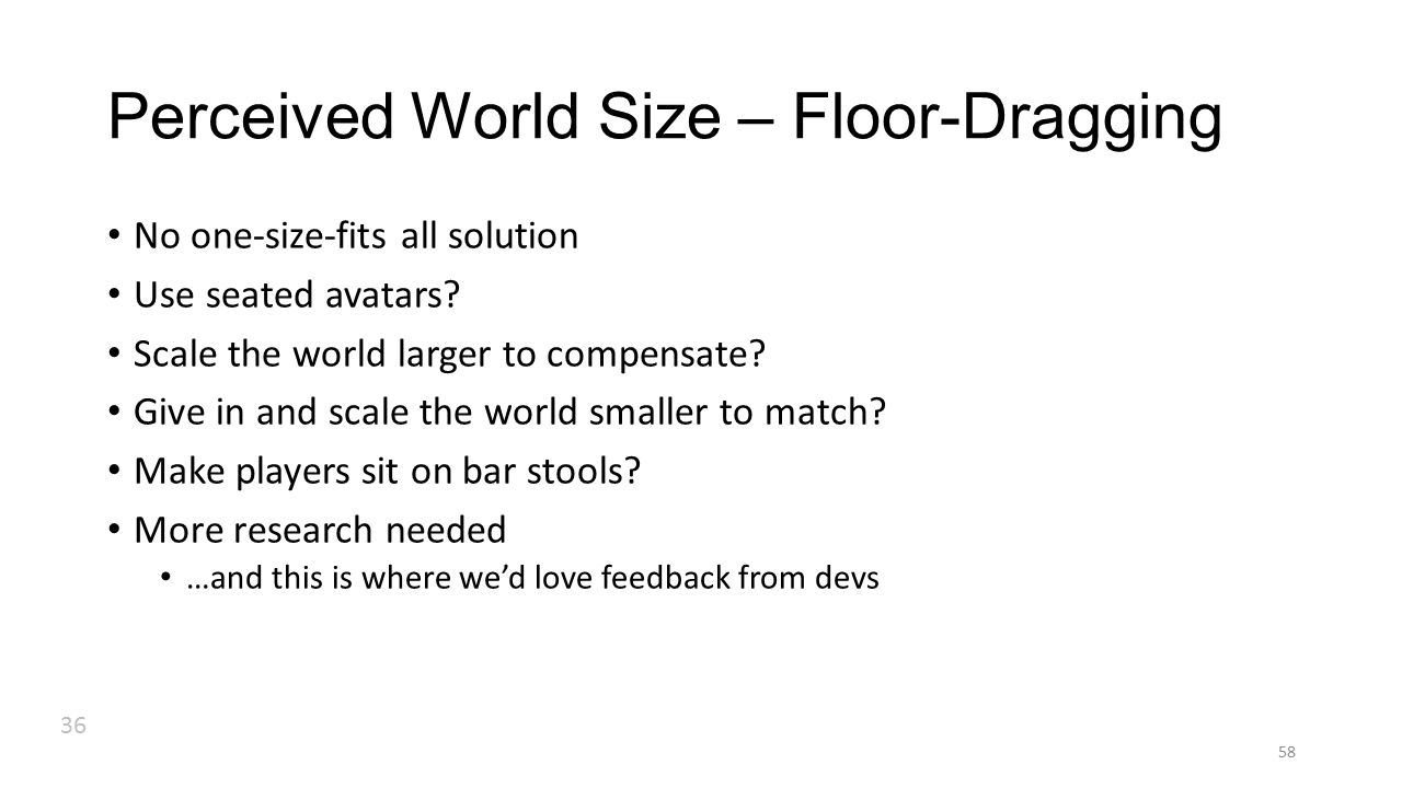 58 Perceived World Size – Floor-Dragging No one-size-fits all solution Use seated avatars.
