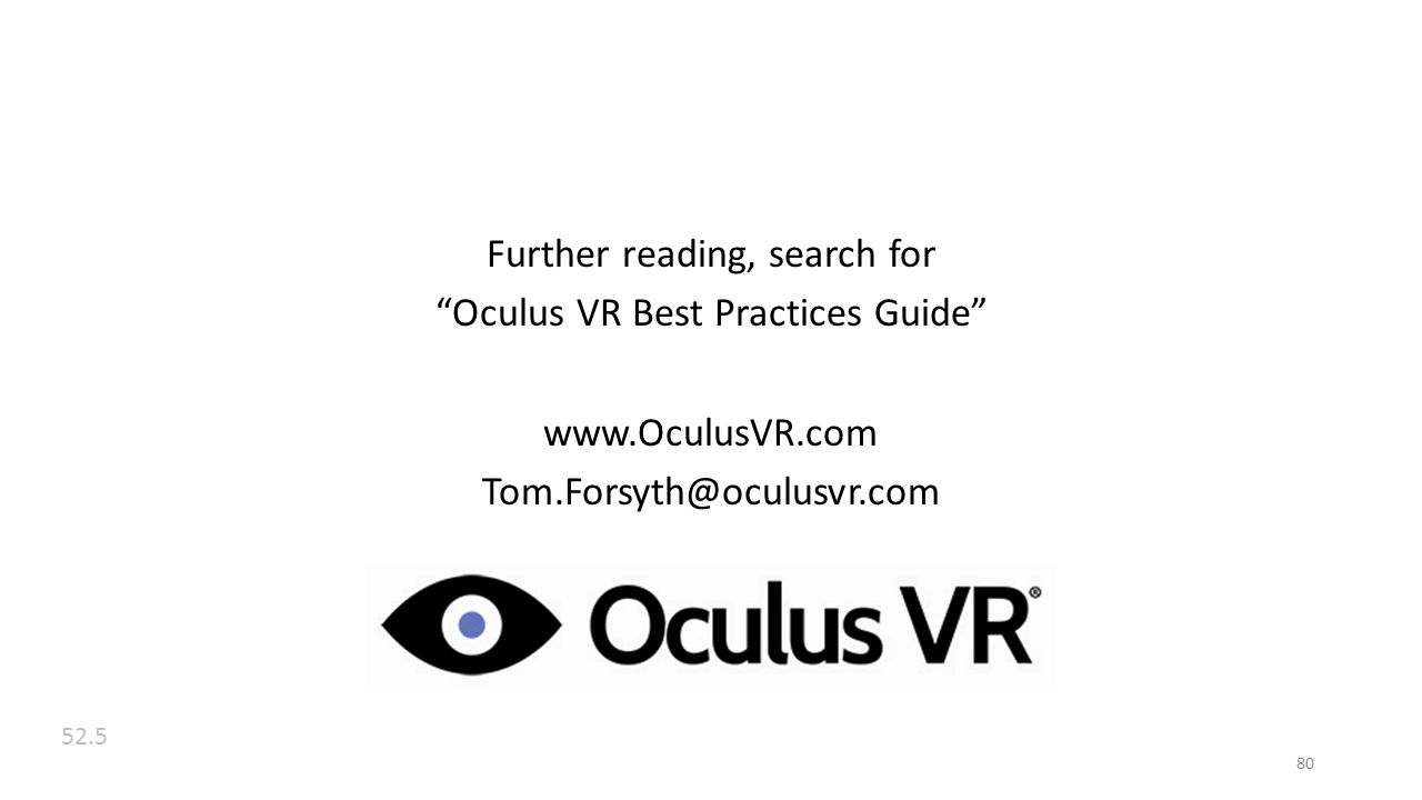 Further reading, search for Oculus VR Best Practices Guide www.OculusVR.com Tom.Forsyth@oculusvr.com 80 52.5
