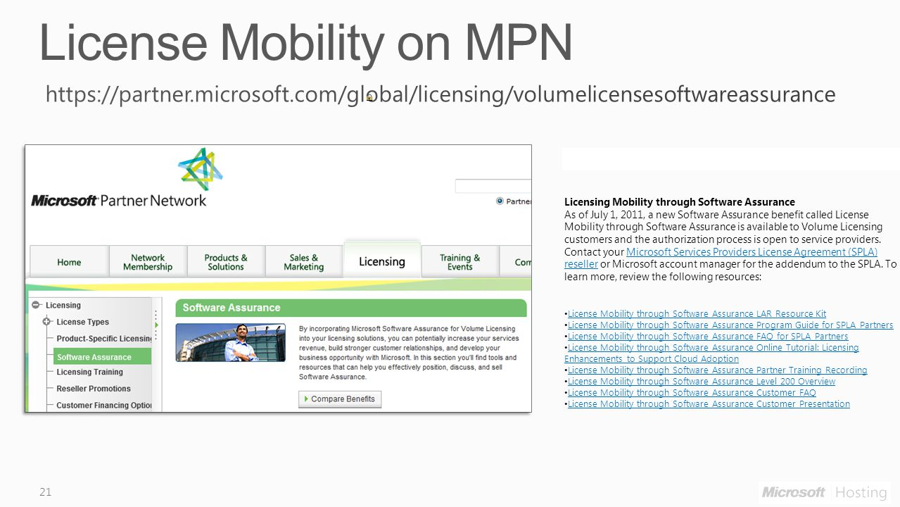 21 Licensing Mobility through Software Assurance As of July 1, 2011, a new Software Assurance benefit called License Mobility through Software Assurance is available to Volume Licensing customers and the authorization process is open to service providers.