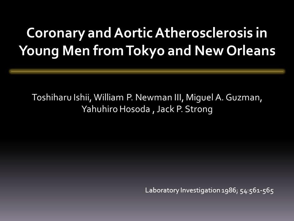 Coronary and Aortic Atherosclerosis in Young Men from Tokyo and New Orleans Toshiharu Ishii, William P.