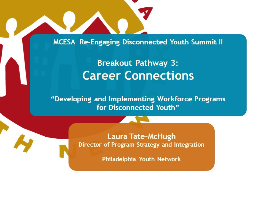 """MCESA Re-Engaging Disconnected Youth Summit II Breakout Pathway 3: Career Connections """"Developing and Implementing Workforce Programs for Disconnected"""