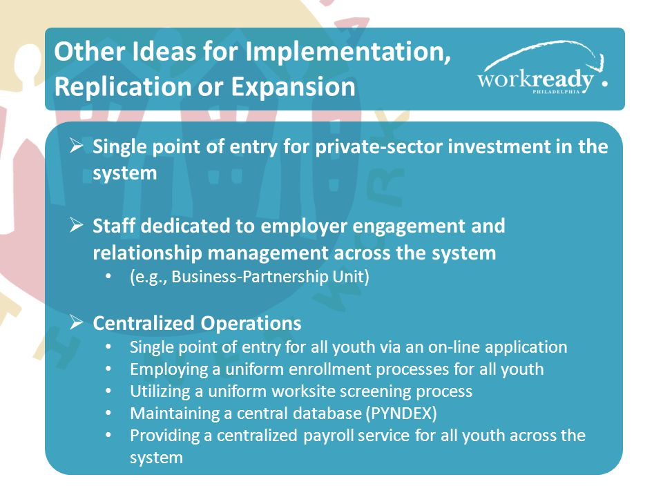  Single point of entry for private-sector investment in the system  Staff dedicated to employer engagement and relationship management across the sy