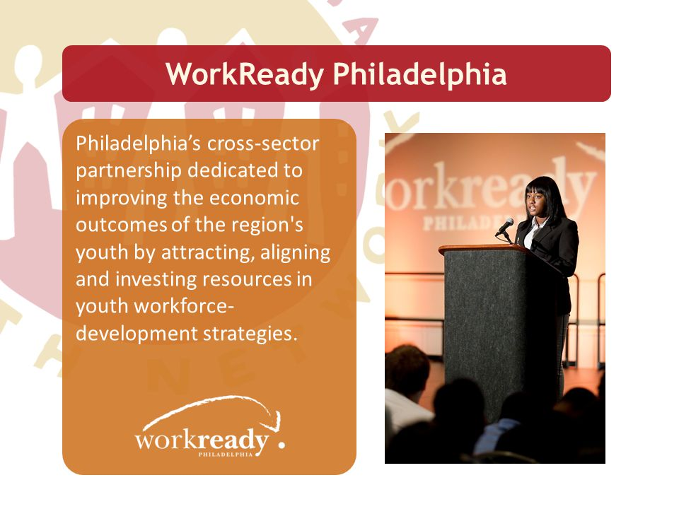 Philadelphia Council for College Access and Success Philadelphia Works Board Public and Private-Sector Investments - Government - Local and national philanthropies - Greater Philadelphia employers Governing Structure