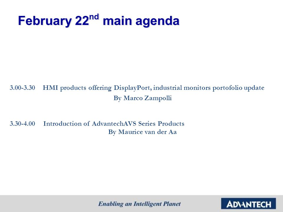 HMI products offering DisplayPort… the End of an Era, but Beginning of a New Age Marco Zampolli HMI product sales manager marco.zampolli@advantech.it We are in next HMI generation 1.Implementing the latest technology 2.Remembering our HMI knowledge February 2013