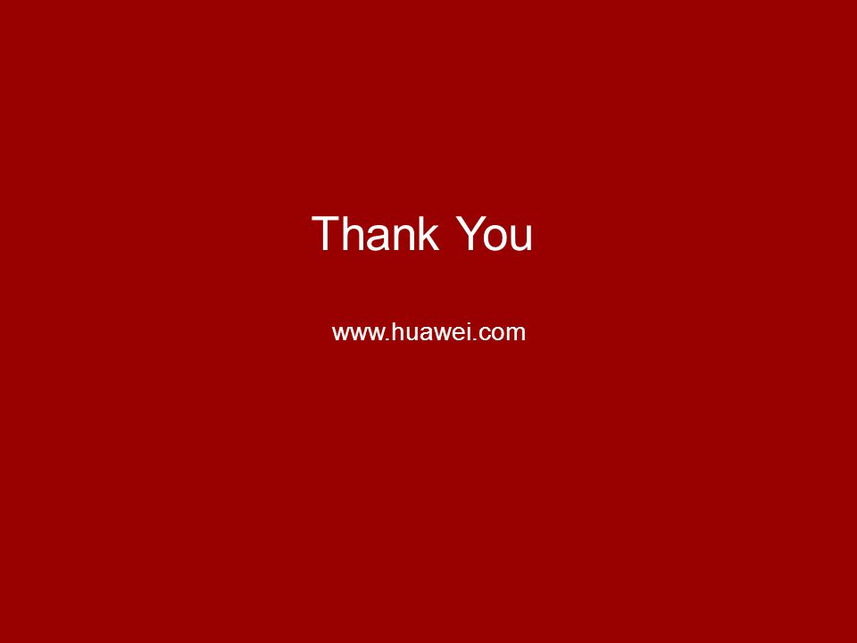 www.huawei.com Security Level: Confidential HUAWEI TECHNOLOGIES Co., Ltd.HUAWEI Confidential Thank You www.huawei.com