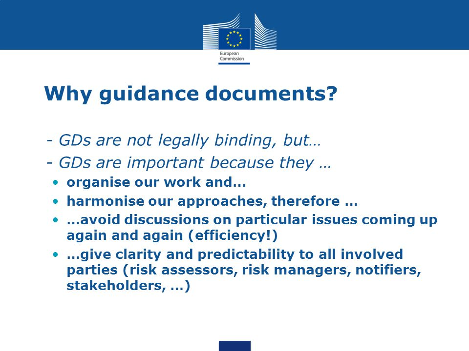 Why guidance documents? - GDs are not legally binding, but… - GDs are important because they … organise our work and… harmonise our approaches, theref