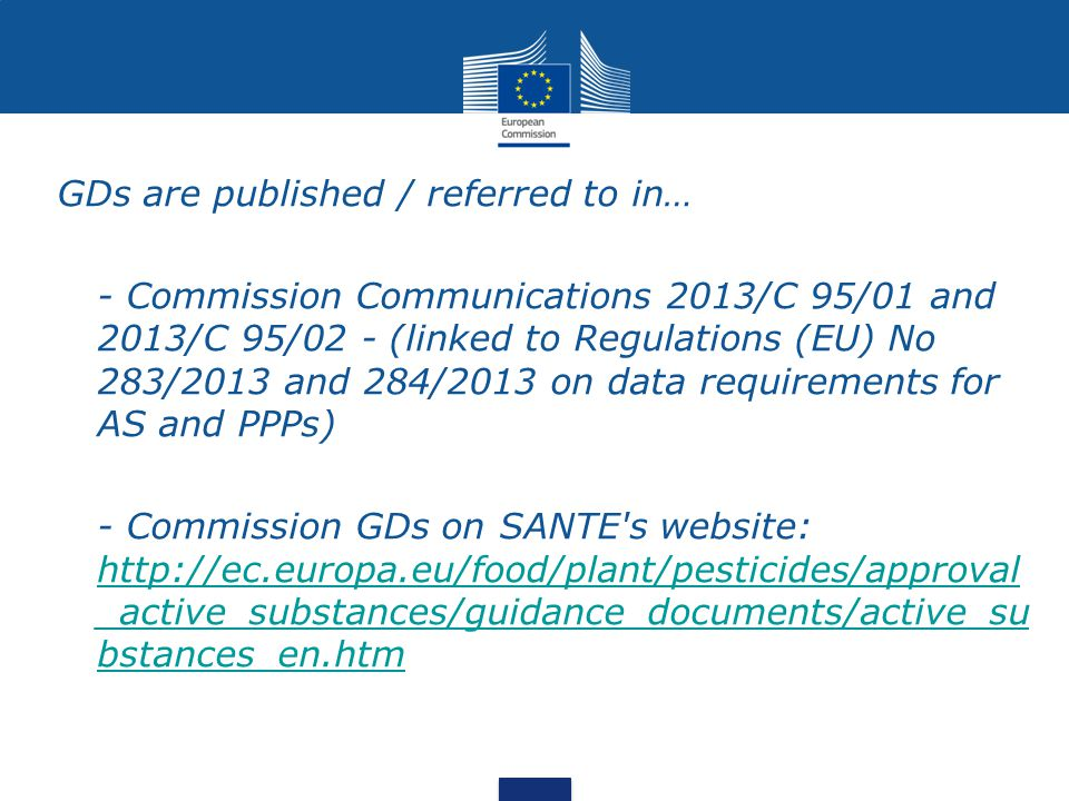 GDs are published / referred to in… - Commission Communications 2013/C 95/01 and 2013/C 95/02 - (linked to Regulations (EU) No 283/2013 and 284/2013 o