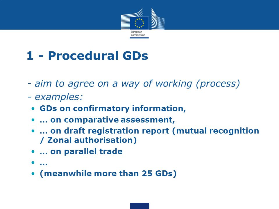 1 - Procedural GDs - aim to agree on a way of working (process) - examples: GDs on confirmatory information, … on comparative assessment, … on draft r