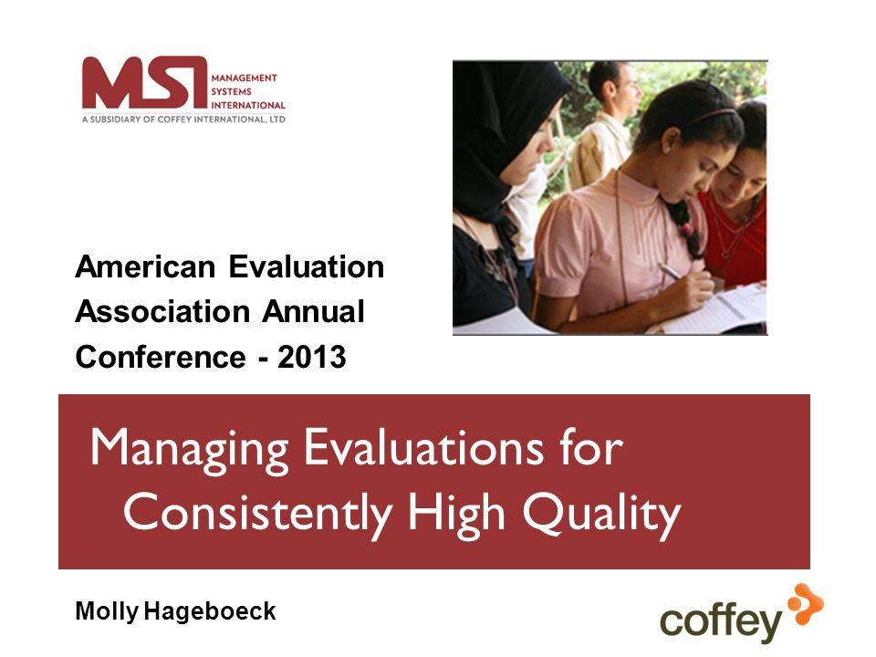 Managing Evaluations for Consistently High Quality American Evaluation Association Annual Conference - 2013 Molly Hageboeck