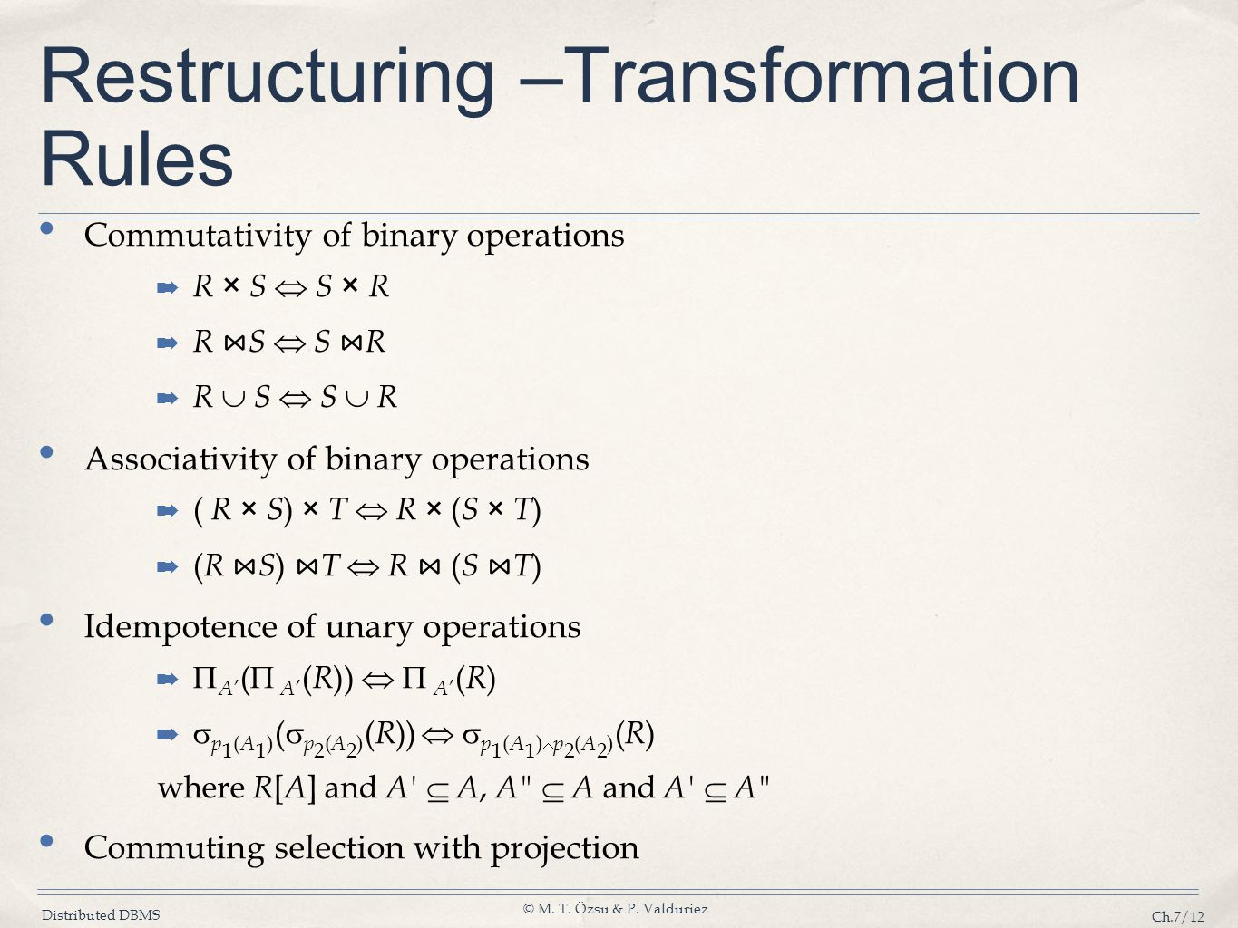 Distributed DBMS © M. T. Özsu & P. Valduriez Ch.7/12 Restructuring –Transformation Rules Commutativity of binary operations ➡ R ×  S  S  × R ➡ R ⋈